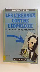 Offelen, Jacques Van  Les liberaux contre Leopold III : Les debats secrets des partisans de l