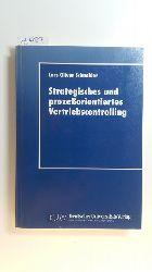 Schneider, Lars Oliver  Strategisches und prozeßorientiertes Vertriebscontrolling