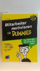 Messmer, Max  Mitarbeiter motivieren für Dummies : (Kreativität und Teamgeist fördern ; Stress vermeiden und Mentoren einteilen ; mehr Spaß an der Arbeit)