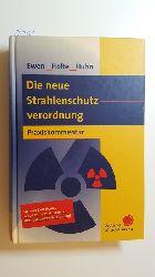 Ewen, Klaus ; Holte, Michael ; Huhn, Walter  *Die neue Strahlenschutzverordnung : Praxiskommentar