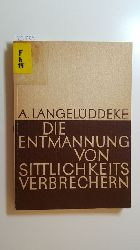 Langelüddeke, Albrecht  Die Entmannung von Sittlichkeitsverbrechern