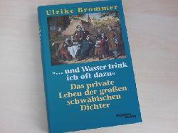 """Brommer, Ulrike:  """"... und Wasser trink ich oft dazu"""". Das private Leben der großen schwäbischen Dichter."""