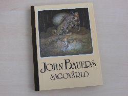 Bauer, John:  John Bauers sagovärld. En vandring bland; tomtar och troll; riddare och prinsessor; tillsammans med nagrav vara; främsta sagodiktare.