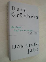 Grünbein , Durs:  Das erste Jahr. Berliner Aufzeichnungen.
