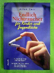 Carr, Allen.  Endlich Nichtraucher. Für Kinder und Jugendliche. So bleibt Ihr Kind frei von Nikotin. So helfen Sie Ihrem Kind, mit dem Rauchen Schluß zu machen.