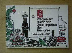 Borzner, Gerd und Eike Thiessen (Bearb.).  Ein Wegweiser durch den Zaubergarten der Gewürze. Kleine Kräuterkunde mit vielen delikaten Rezepten.