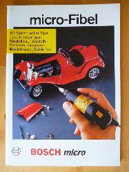 Bosch.  Micro-Fibel. 80 Seiten voller Tips und Anregungen. Modellbau, Basteln, Polieren, Gravieren, Modelieren, Schleifen. BOSCH micro.