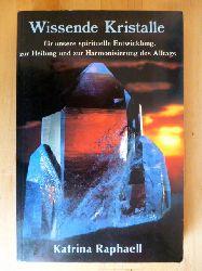 Raphaell, Katrina.  Wissende Kristalle. Für unsere spirituelle Entwicklung zur Heilung und Harmonisierung des Alltags.