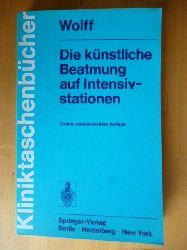 Wolff, Gunther.  Die künstliche Beatmung auf Intensivstationen.