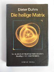 Duhm, Dieter.  Die heilige Matrix. Von der Matrix der Gewalt zur Matrix des Lebens. Grundlagen einer neuen Zivilisation.