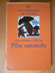 Hillrichs, Hans Helmut.  Pilze sammeln. Kleine Philosophie der Passionen. dtv, 20365.