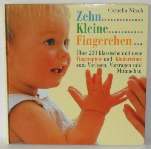 Nitsch, Cornelia  Zehn kleine Fingerchen .... Über 200 klassische und neue Fingerspiele und Kinderreime zum Vorlesen, Vortragen und Mitmachen