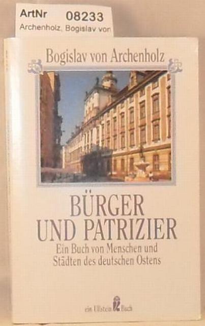 Archenholz, Bogislav von  Bürger und Patrizier - Ein Buch von Menschen und Städten des deutschen Ostens