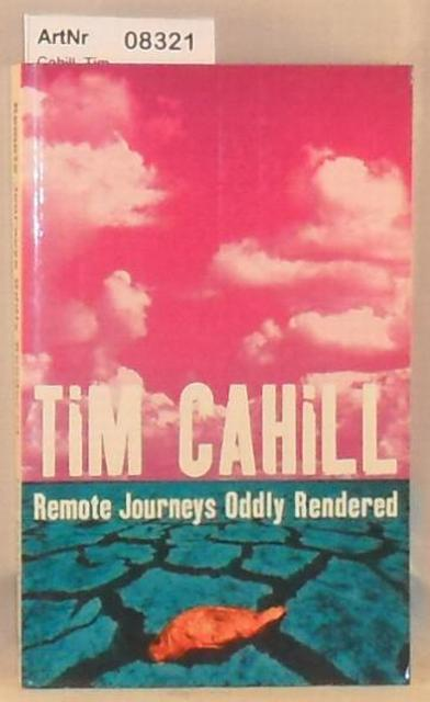 Cahill, Tim  Remote Journeys Oddly Rendered