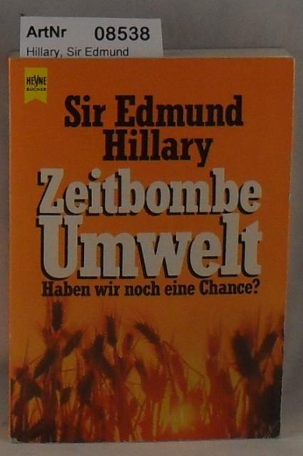 Hillary, Sir Edmund  Zeitbombe Umwelt - Haben wir noch eine Chance?