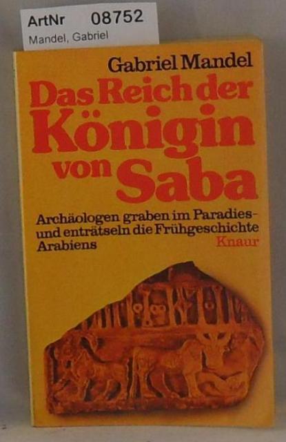 Mandel, Gabriel  Das Reich der Königin von Saba - Archäologen graben im Paradies und enträtseln die Frühgeschichte Arabiens
