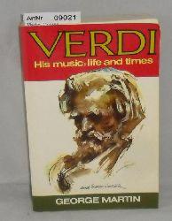 Martin, George  Verdi - His music, life and time
