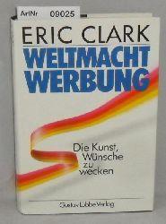 Clark, Eric  Weltmacht Werbung - Die Kunst, Wünsche zu wecken