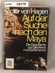 Hagen, Victor von  Auf der Suche nach den Maya - Die Geschichte von Stephens und Catherwood