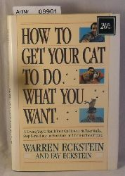 Eckstein, Warren / Fay Eckstein  How to get your cat to do what you want - A Loving Way to Teach Your Cat How to Sit, Take Walks, Stop Scratching the Furniture, and Be Your Best Friend