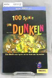 Bellac, Brigitte  100 Spiele im Dunkeln. Ein Buch voller Spiele, die die Nacht zum Tag machen.