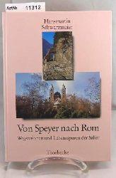 Schwarzmaier, Hansmartin  Von Speyer nach Rom. Wegstation und Lebensspuren der Salier