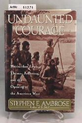 Ambrose, Stephen E.  Undaunted Courage. Meriwether Lewis, Thomas Jefferson and the Opening of the American West