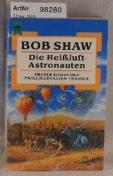 Shaw, Bob  Die Heißluft-Astronauten - 1. Band der Zwillingswelten-Trologie