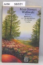 Stewart, Mary  Wolfswald - Bibliothek der phantastischen Abenteuer