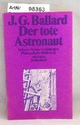Ballard, James Graham  Der tote Astronaut - Phantastische Bibliothek Nr. 107