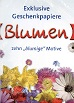 Krone, Dieter [Ill.]: Geschenkpapier: Blumen. Foto(s) von Dieter Krone
