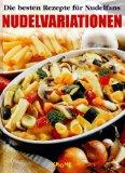 Krone, Dieter (Hrsg.): Nudelvariationen : die besten Rezepte für Nudelfans 1. Aufl.