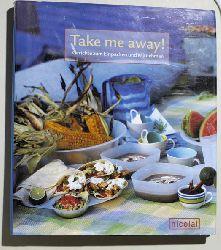 Ferguson, Clare.  Take me away!. Gerichte zum Einpacken und Mitnehmen. Fotos von Jeremy Hopley