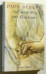 Berger, John.  Auf dem Weg zur Hochzeit : Roman. Aus dem Engl. von Jörg Trobitius
