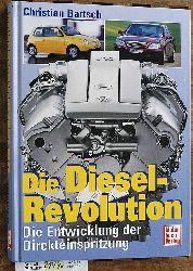 Bartsch, Christian.  Die Diesel-Revolution Die Entwicklung der Direkteinspritzung