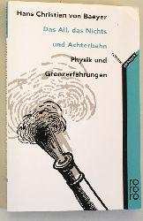 Von Baeyer, Hans Christian.  Das All, das Nichts und Achterbahn : Physik und Grenzerfahrungen. Hans Christian Von Baeyer. Dt. von Hainer Kober, Rororo ; 60357 : rororo-Sachbuch : Science