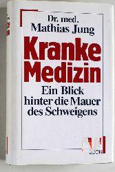 Jung, Mathias.  Kranke Medizin. Ein Blick hinter die Mauer des Schweigens.