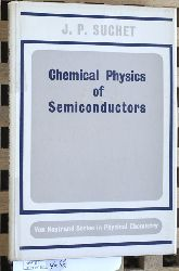 Suchet, J. P.  Chemical Physics of Semiconductors. ( The Van Nostrand Series in Physical Chemistry) .