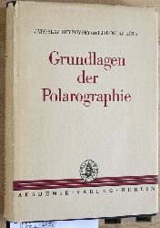 Heyrovsky, Jaroslav, Jaroslav kuta und K. (Hrsg..) Schwabe.  Grundlagen der Polarographie. In dt. Sprache hrsg. von K. Schwabe unter Mitarb. von H. J. Bär