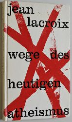 Lacroix, Jean.  Wege des heutigen Atheismus.