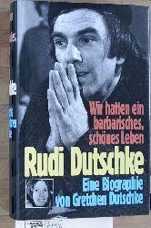 dutschke, gretchen.  Wir hatten ein barbarisches, schönes Leben. Rudi Dutschke: Eine Biographie.