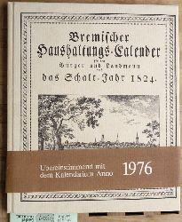 Neuer bremischer Haushaltungs-Calender für den Bürger und Landmann auf das Schalt-Jahr 1824 enthaltend die gewöhnlichen Calender-Arbeiten und vermischte, gemeinnützige und unterhaltende Aufsätze.