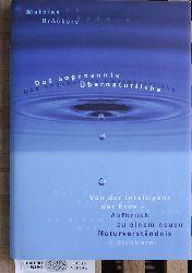 Bröckers, Mathias.  Das sogenannte Übernatürliche : von der Intelligenz der Erde.  Aufbruch zu einem neuen Naturverständnis.