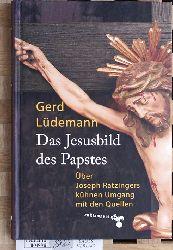Lüdemann, Gerd.  Das Jesusbild des Papstes. über Joseph Ratzingers kühnen Umgang mit den Quellen.