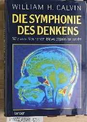 Calvin, William H.  Die Symphonie des Denkens. wie aus Neuronen Bewusstsein entsteht. Aus dem Amerikan. von Friedrich Griese