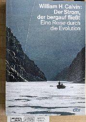Calvin, William H.  Der Strom, der bergauf fliesst : eine Reise durch die Evolution. Aus dem Amerikan. von Friedrich Griese