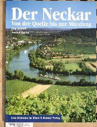 Bischoff, Jörg und Norbert Kustos.  Der Neckar von der Quelle bis zur Mündung. Eine Bildreise.