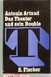 Artaud, Antonin und Antonin Artaud.  Das Theater und sein Double Theater im S. Fischer Verlag