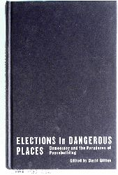 Gillies, David.  Elections in Dangerous Places: Democracy and the Paradoxes of Peacebuilding