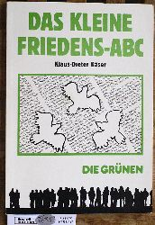Käser, Klaus-Dieter und Baden-Wüerttemberg (Hrsg.) Die Grünen.  Das kleine Friedens-ABC Die Grünen
